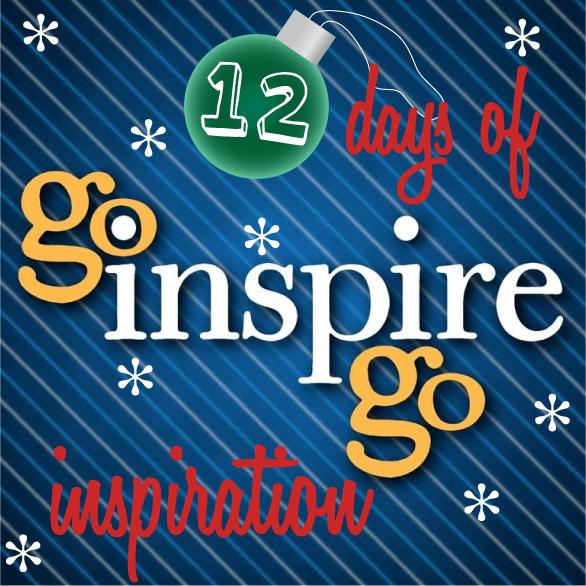 Go Inspire Go 12 Days of Inspiration